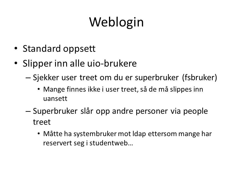 Weblogin Standard oppsett Slipper inn alle uio-brukere – Sjekker user treet om du er superbruker (fsbruker) Mange finnes ikke i user treet, så de må s