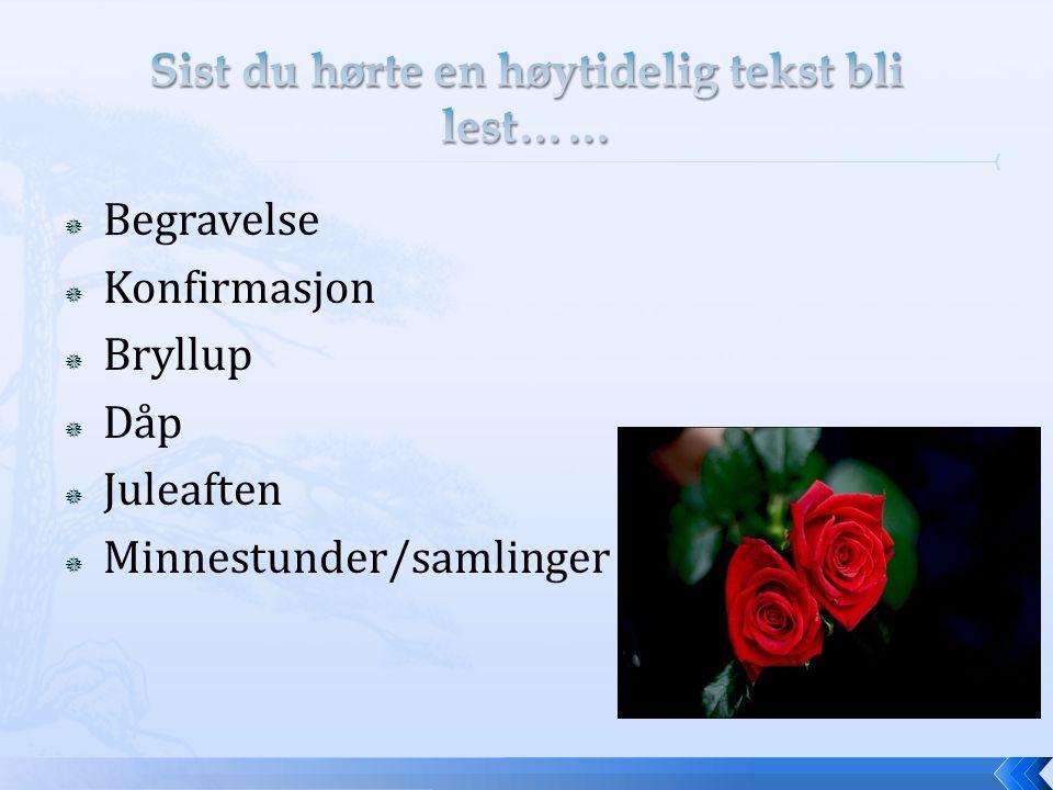  Begravelse  Konfirmasjon  Bryllup  Dåp  Juleaften  Minnestunder/samlinger