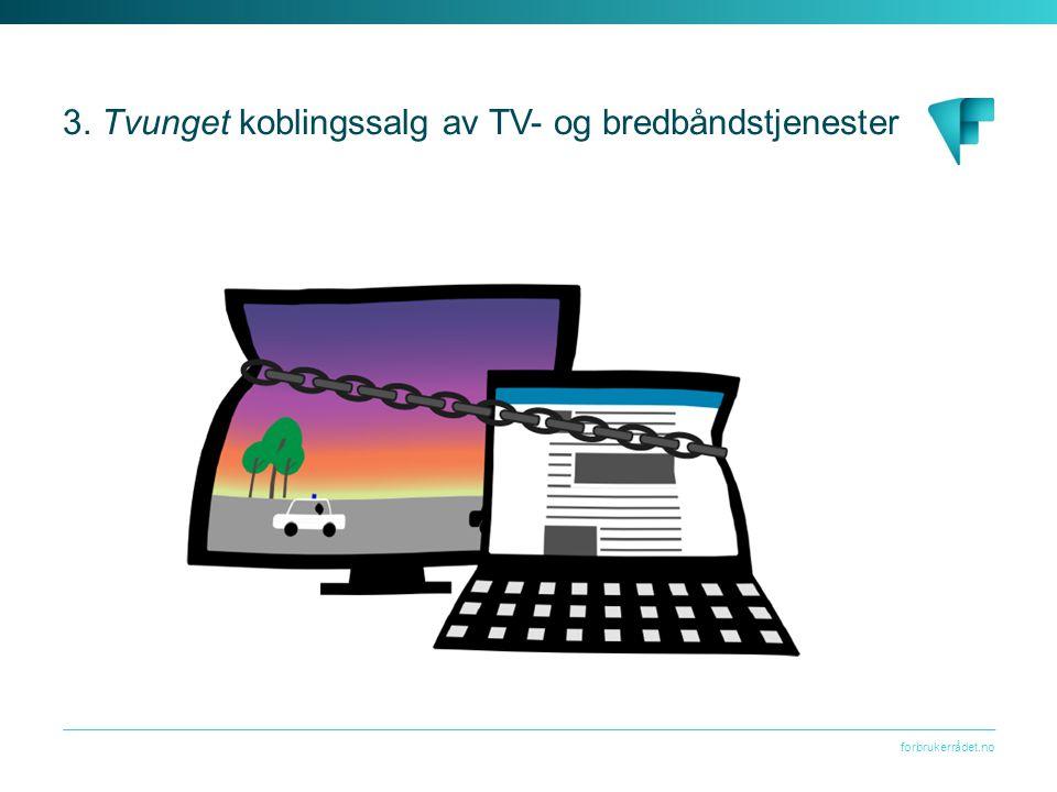 forbrukerrådet.no 3. Tvunget koblingssalg av TV- og bredbåndstjenester
