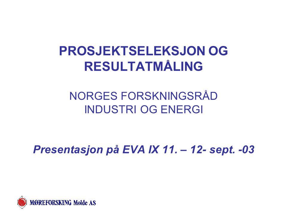 PROSJEKTSELEKSJON OG RESULTATMÅLING NORGES FORSKNINGSRÅD INDUSTRI OG ENERGI Presentasjon på EVA IX 11.