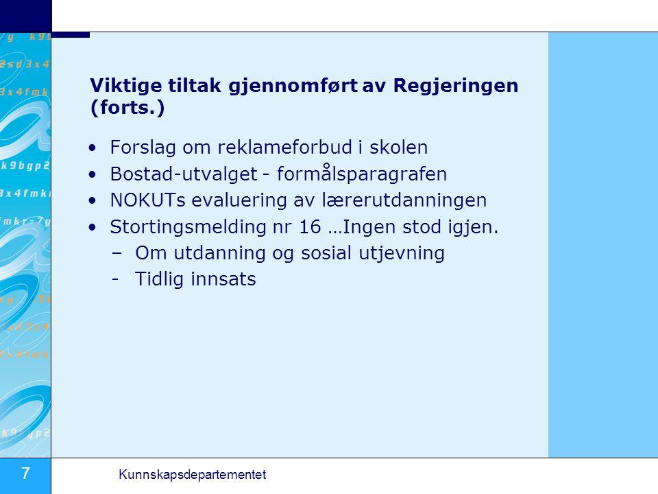 7 Kunnskapsdepartementet Viktige tiltak gjennomført av Regjeringen (forts.) Forslag om reklameforbud i skolen Bostad-utvalget - formålsparagrafen NOKU