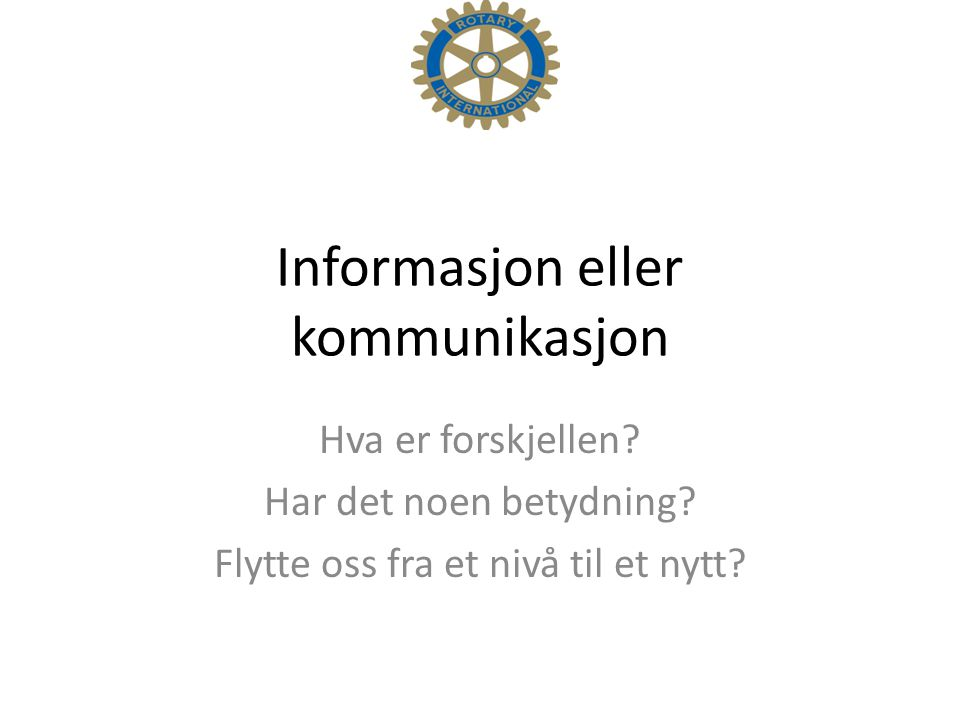 Informasjon eller kommunikasjon Hva er forskjellen? Har det noen betydning? Flytte oss fra et nivå til et nytt?