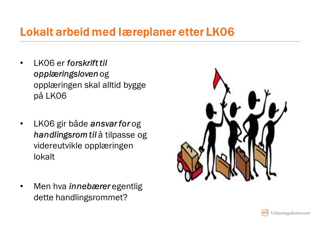 Lokalt arbeid med læreplaner etter LK06 LK06 er forskrift til opplæringsloven og opplæringen skal alltid bygge på LK06 LK06 gir både ansvar for og han