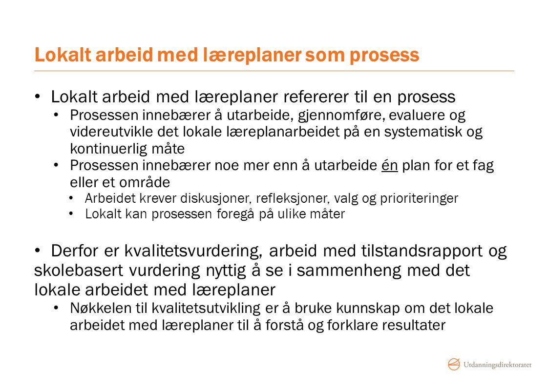 Lokalt arbeid med læreplaner som prosess Lokalt arbeid med læreplaner refererer til en prosess Prosessen innebærer å utarbeide, gjennomføre, evaluere