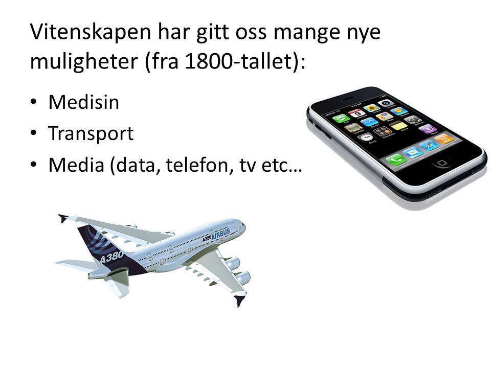 Vitenskapen har gitt oss mange nye muligheter (fra 1800-tallet): Medisin Transport Media (data, telefon, tv etc…)