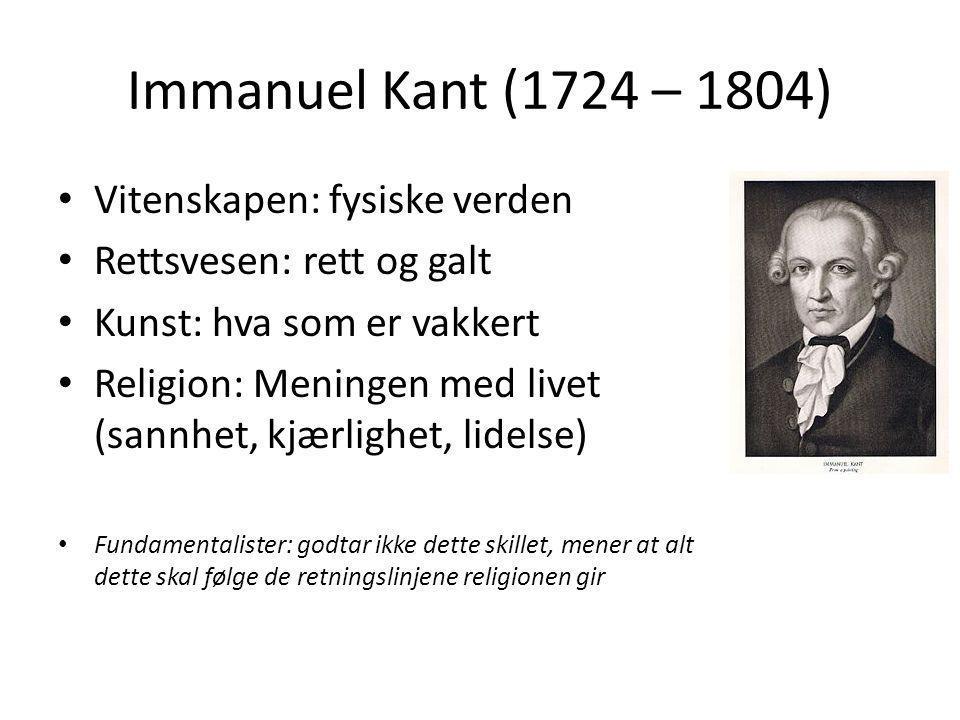 Immanuel Kant (1724 – 1804) Vitenskapen: fysiske verden Rettsvesen: rett og galt Kunst: hva som er vakkert Religion: Meningen med livet (sannhet, kjær