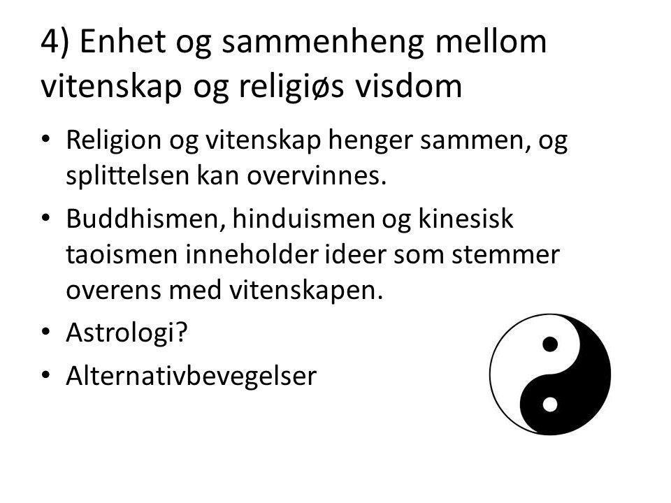 4) Enhet og sammenheng mellom vitenskap og religiøs visdom Religion og vitenskap henger sammen, og splittelsen kan overvinnes. Buddhismen, hinduismen