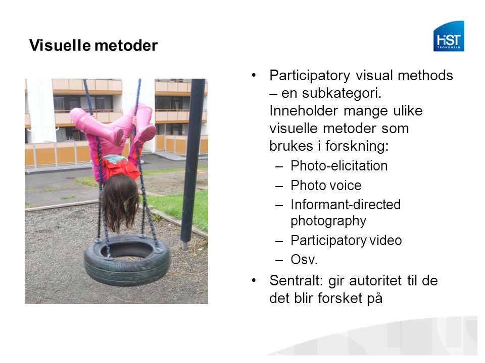 Visuelle metoder Participatory visual methods – en subkategori. Inneholder mange ulike visuelle metoder som brukes i forskning: –Photo-elicitation –Ph