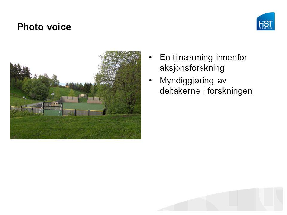 Photo voice En tilnærming innenfor aksjonsforskning Myndiggjøring av deltakerne i forskningen