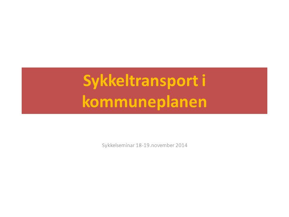 Sykkeltransport i kommuneplanen Sykkelseminar 18-19.november 2014
