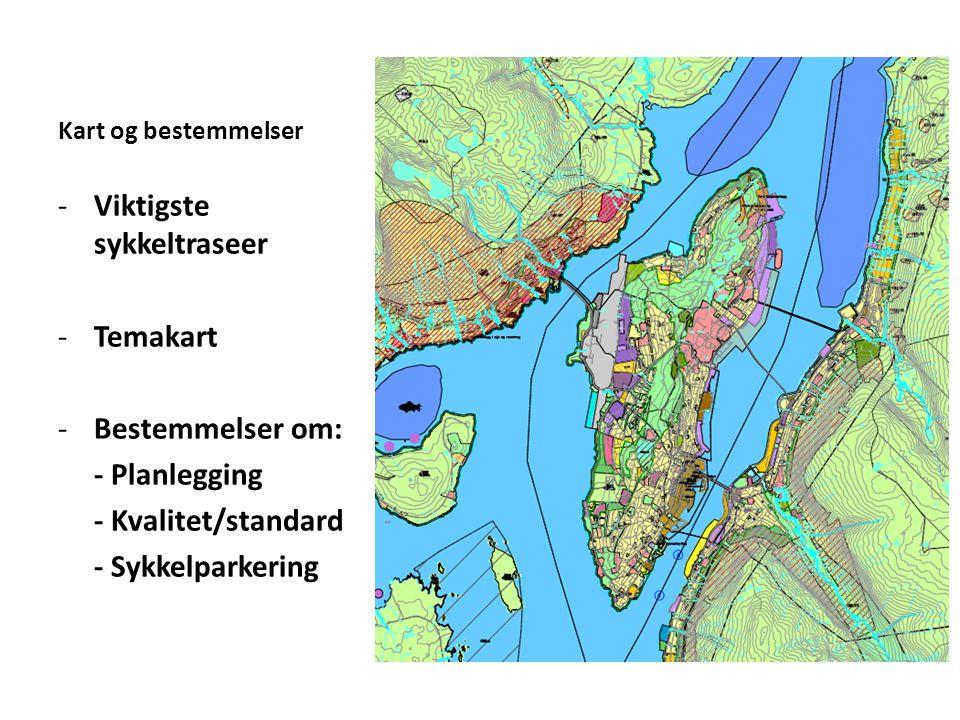 Kart og bestemmelser -Viktigste sykkeltraseer -Temakart -Bestemmelser om: - Planlegging - Kvalitet/standard - Sykkelparkering