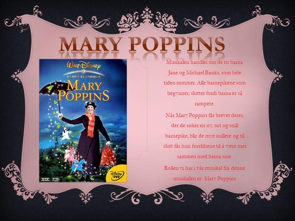 Musikalen handler om de to barna Jane og Michael Banks, som hele tiden rømmer.