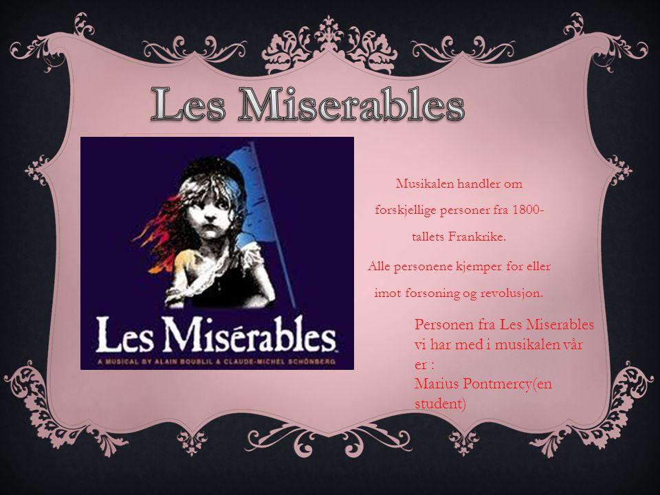 Musikalen handler om forskjellige personer fra 1800- tallets Frankrike.