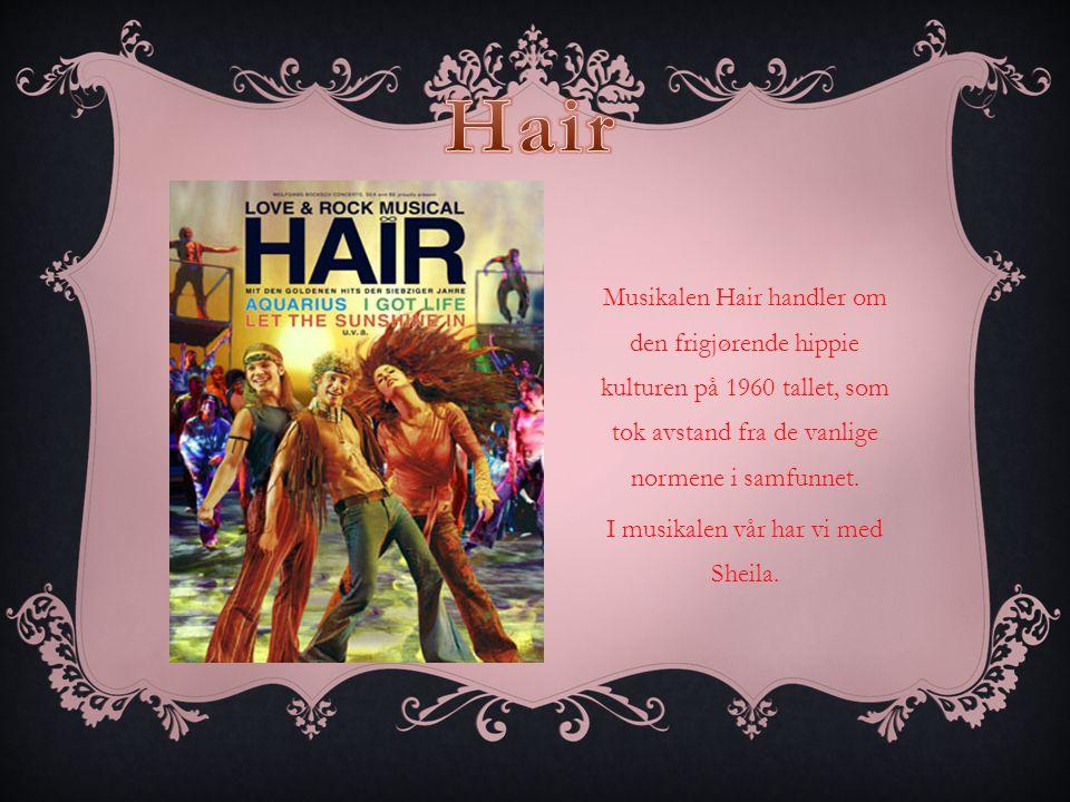 Musikalen Hair handler om den frigjørende hippie kulturen på 1960 tallet, som tok avstand fra de vanlige normene i samfunnet.