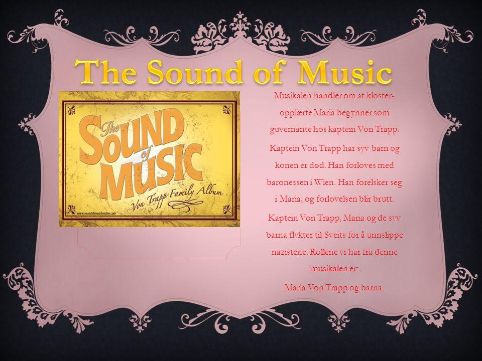 Musikalen handler om at kloster- opplærte Maria begynner som guvernante hos kaptein Von Trapp.