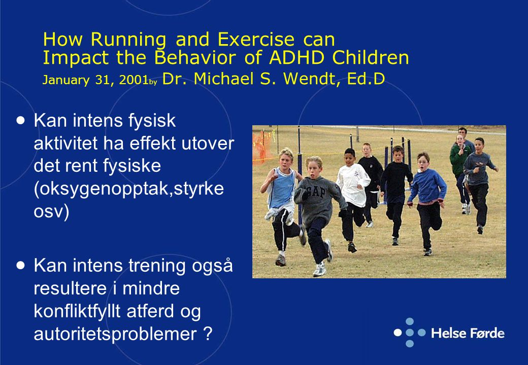 How Running and Exercise can Impact the Behavior of ADHD Children January 31, 2001 by Dr.