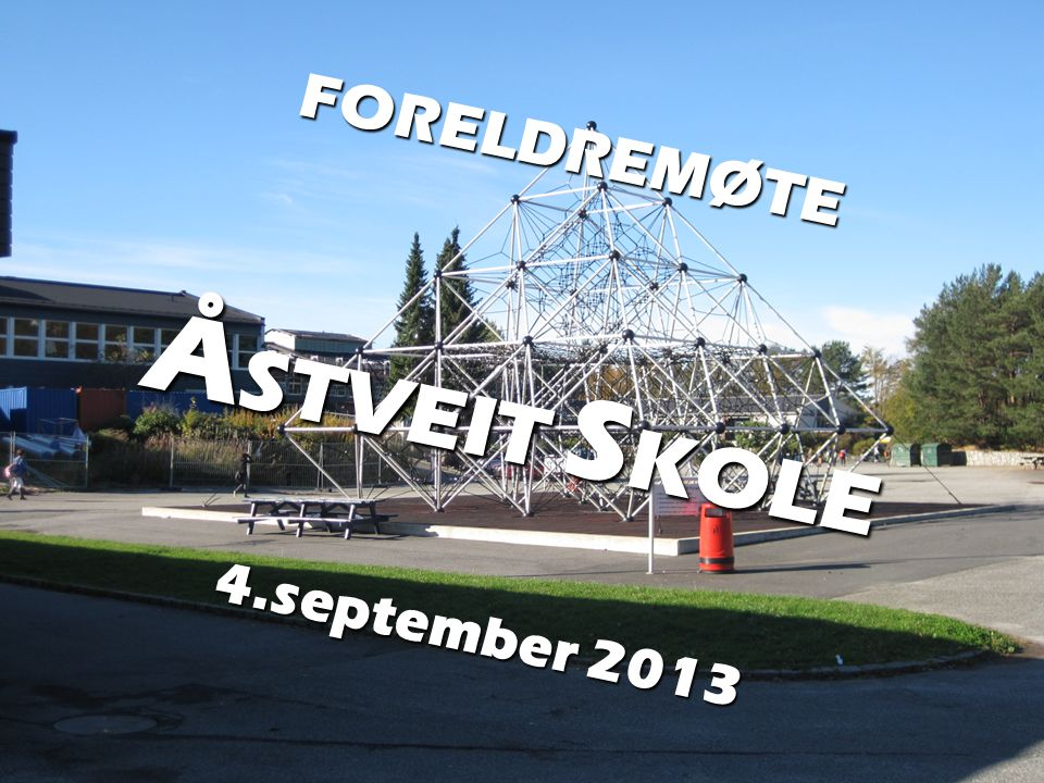 FORELDREMØTE Å STVEIT S KOLE 4.september 2013