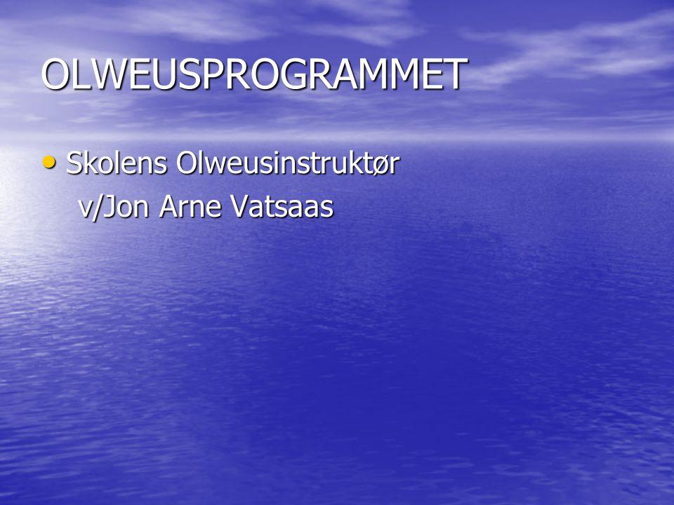 OLWEUSPROGRAMMET Skolens Olweusinstruktør Skolens Olweusinstruktør v/Jon Arne Vatsaas v/Jon Arne Vatsaas