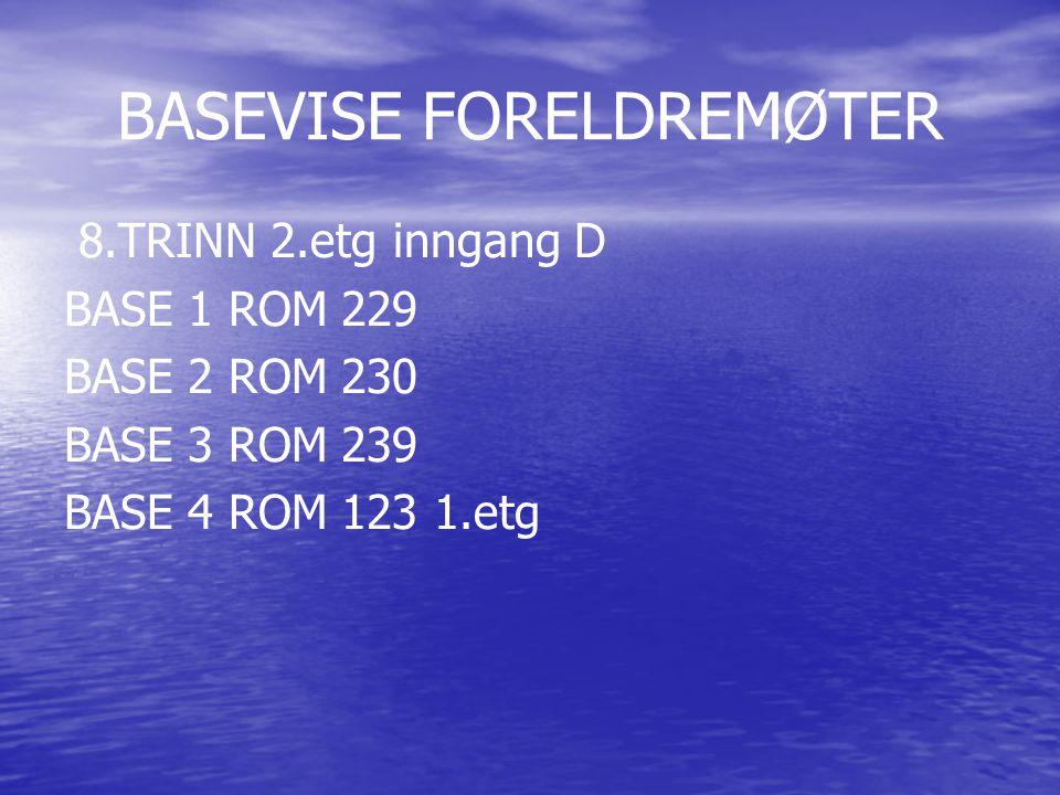 BASEVISE FORELDREMØTER 8.TRINN 2.etg inngang D BASE 1 ROM 229 BASE 2 ROM 230 BASE 3 ROM 239 BASE 4 ROM 123 1.etg
