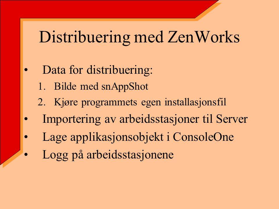 Distribuering med ZenWorks Data for distribuering: 1.Bilde med snAppShot 2.Kjøre programmets egen installasjonsfil Importering av arbeidsstasjoner til Server Lage applikasjonsobjekt i ConsoleOne Logg på arbeidsstasjonene