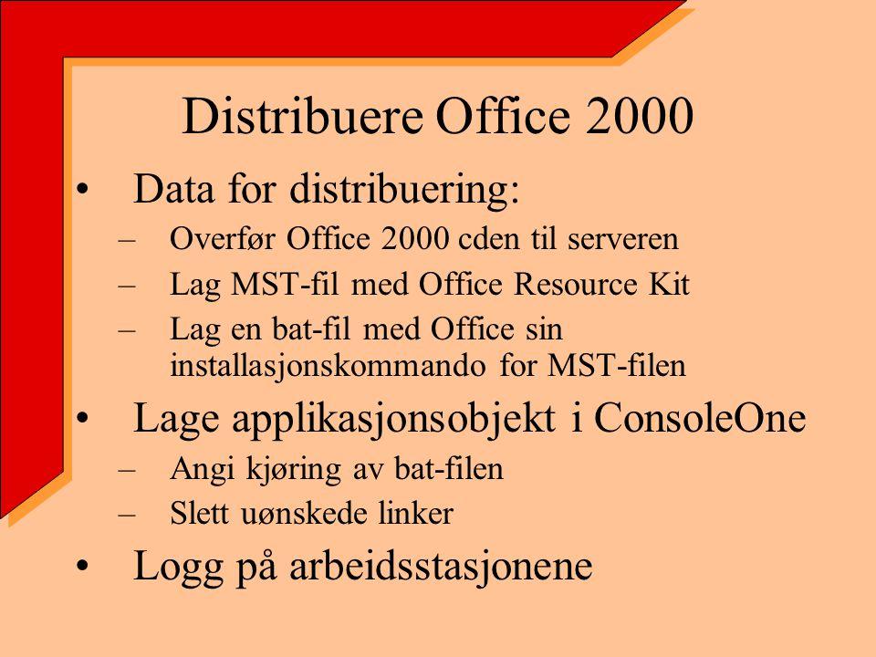 Distribuere Office 2000 Data for distribuering: –Overfør Office 2000 cden til serveren –Lag MST-fil med Office Resource Kit –Lag en bat-fil med Office sin installasjonskommando for MST-filen Lage applikasjonsobjekt i ConsoleOne –Angi kjøring av bat-filen –Slett uønskede linker Logg på arbeidsstasjonene