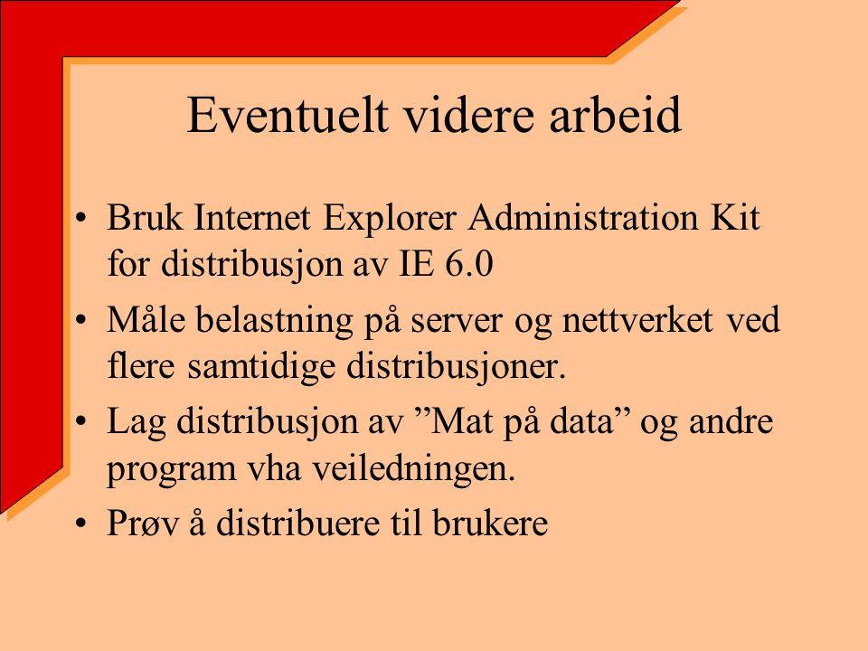 Eventuelt videre arbeid Bruk Internet Explorer Administration Kit for distribusjon av IE 6.0 Måle belastning på server og nettverket ved flere samtidige distribusjoner.