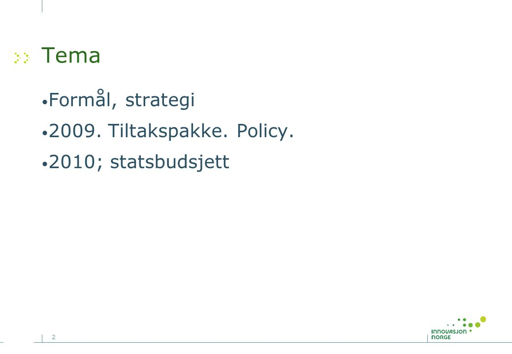 2 Tema Formål, strategi 2009. Tiltakspakke. Policy. 2010; statsbudsjett