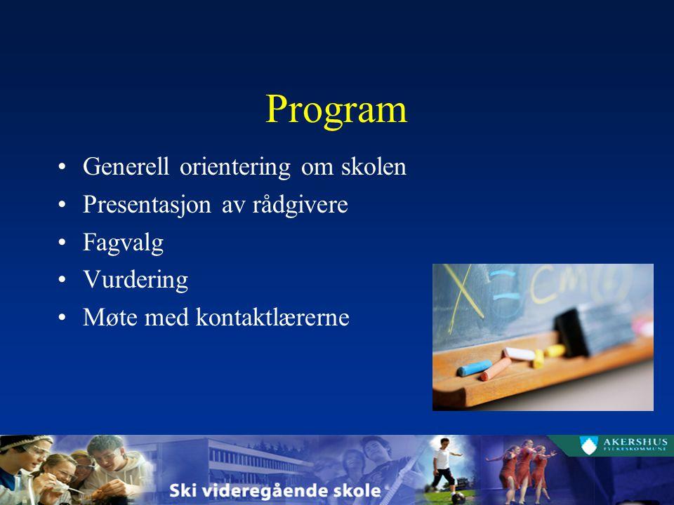 Program Generell orientering om skolen Presentasjon av rådgivere Fagvalg Vurdering Møte med kontaktlærerne