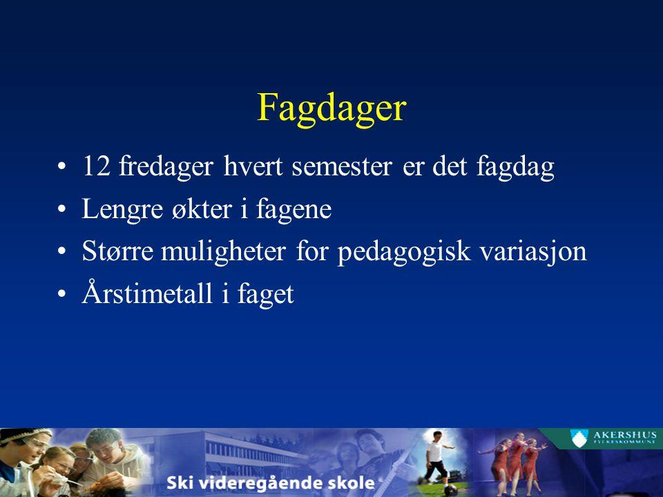Fagdager 12 fredager hvert semester er det fagdag Lengre økter i fagene Større muligheter for pedagogisk variasjon Årstimetall i faget