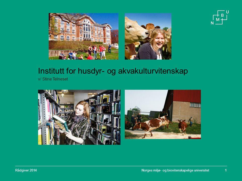 Norges miljø- og biovitenskapelige universitet1 Institutt for husdyr- og akvakulturvitenskap v/ Stine Telneset Rådgiver 2014