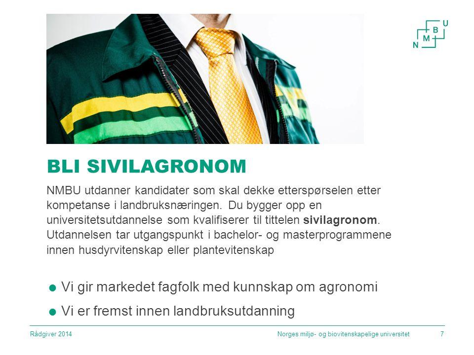 BLI SIVILAGRONOM Norges miljø- og biovitenskapelige universitet7 NMBU utdanner kandidater som skal dekke etterspørselen etter kompetanse i landbruksnæringen.
