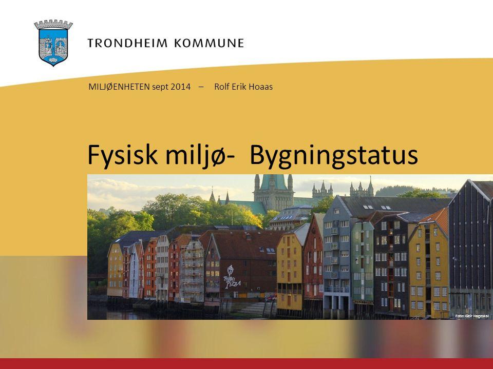 Foto: Geir Hageskal Fysisk miljø- Bygningstatus MILJØENHETEN sept 2014 – Rolf Erik Hoaas