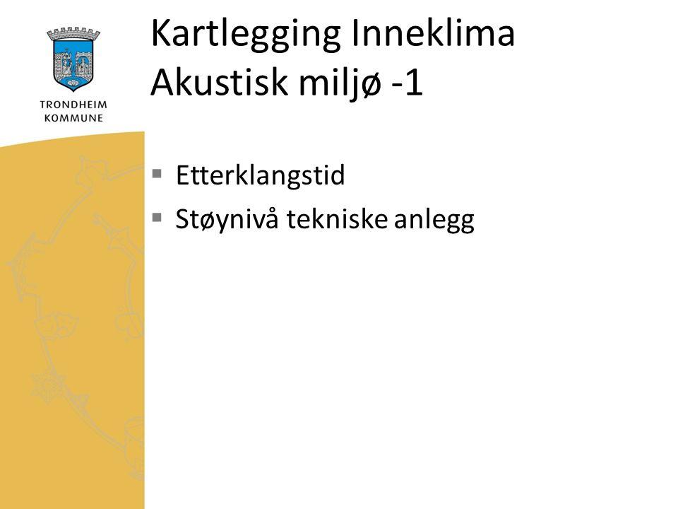 Kartlegging Inneklima Akustisk miljø -1  Etterklangstid  Støynivå tekniske anlegg