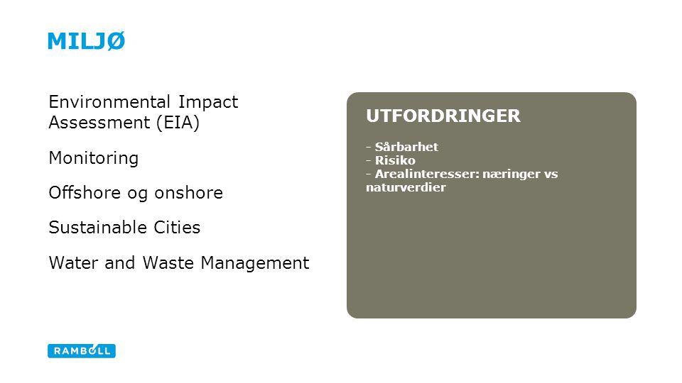 UTFORDRINGER - Sårbarhet - Risiko - Arealinteresser: næringer vs naturverdier MILJØ Environmental Impact Assessment (EIA) Monitoring Offshore og onshore Sustainable Cities Water and Waste Management Dark grey fact box