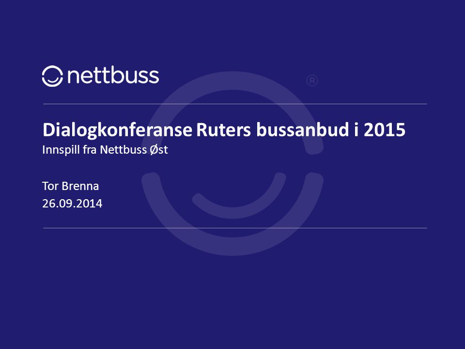 Dialogkonferanse Ruters bussanbud i 2015 Innspill fra Nettbuss Øst 26.09.2014 Tor Brenna side 1