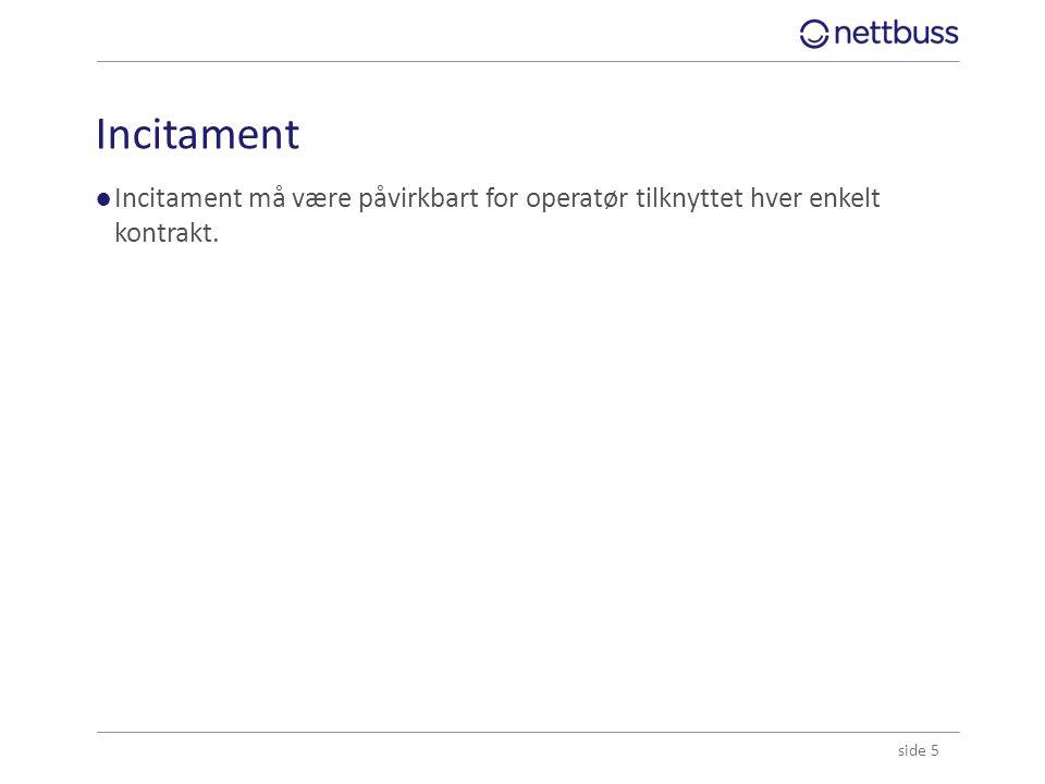 Incitament ●Incitament må være påvirkbart for operatør tilknyttet hver enkelt kontrakt. side 5