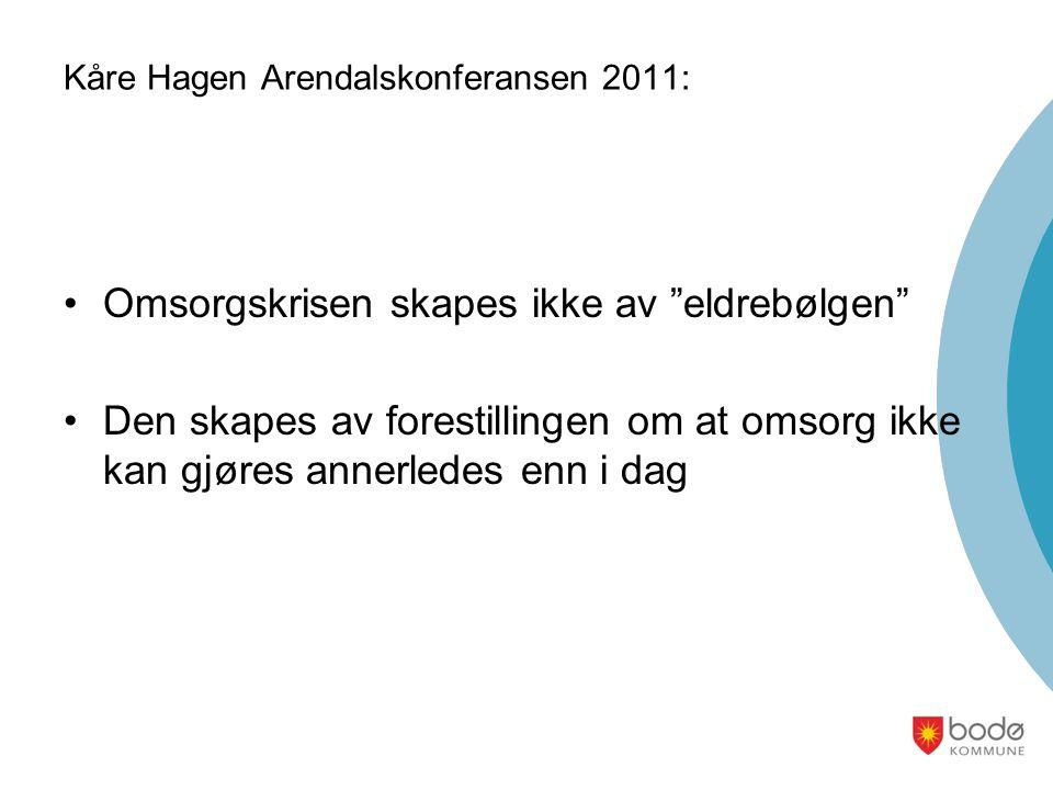 """Kåre Hagen Arendalskonferansen 2011: Omsorgskrisen skapes ikke av """"eldrebølgen"""" Den skapes av forestillingen om at omsorg ikke kan gjøres annerledes e"""