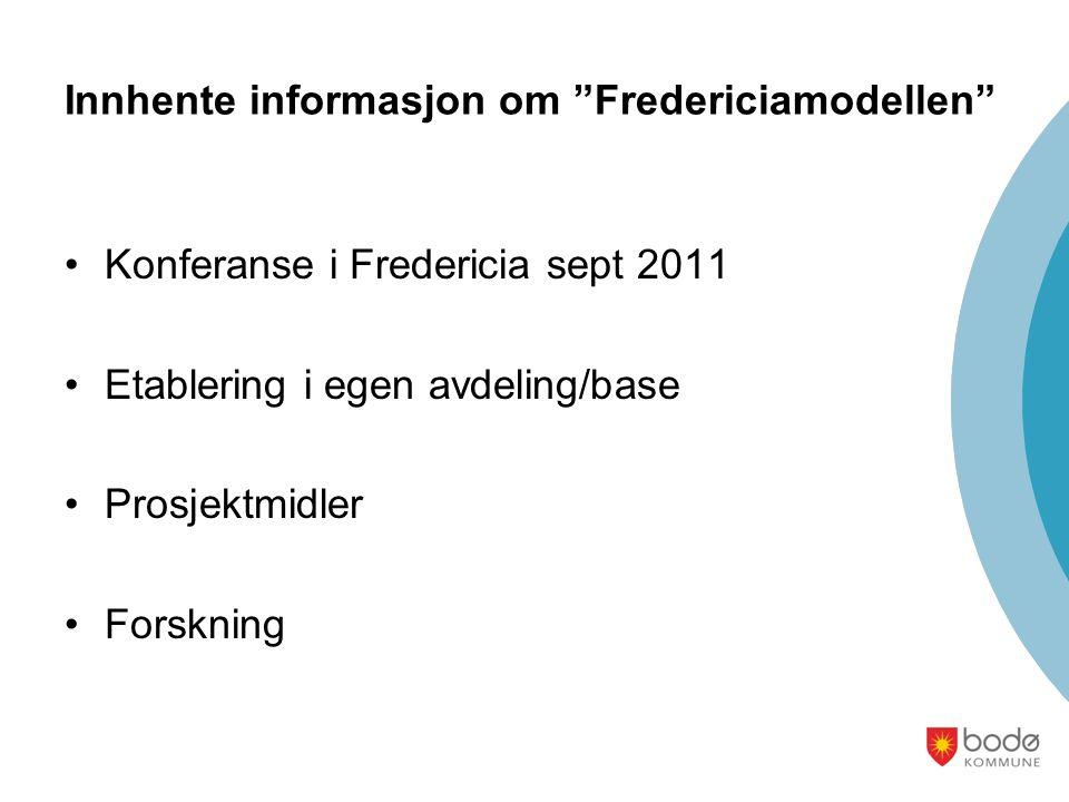 """Innhente informasjon om """"Fredericiamodellen"""" Konferanse i Fredericia sept 2011 Etablering i egen avdeling/base Prosjektmidler Forskning"""