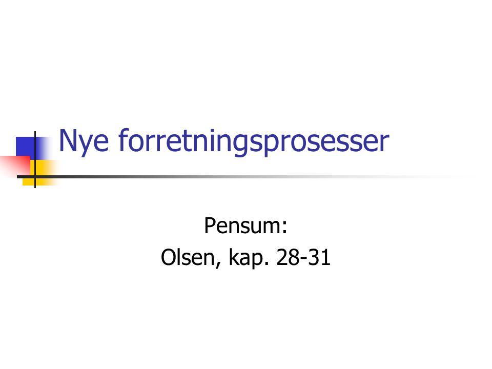 Nye forretningsprosesser Pensum: Olsen, kap. 28-31