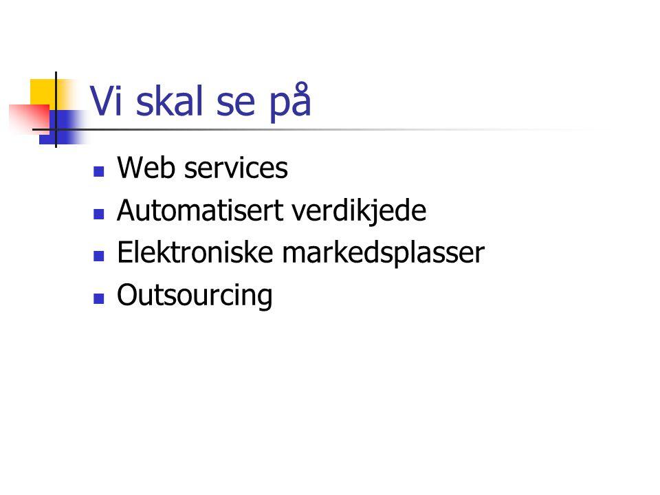 Vi skal se på Web services Automatisert verdikjede Elektroniske markedsplasser Outsourcing