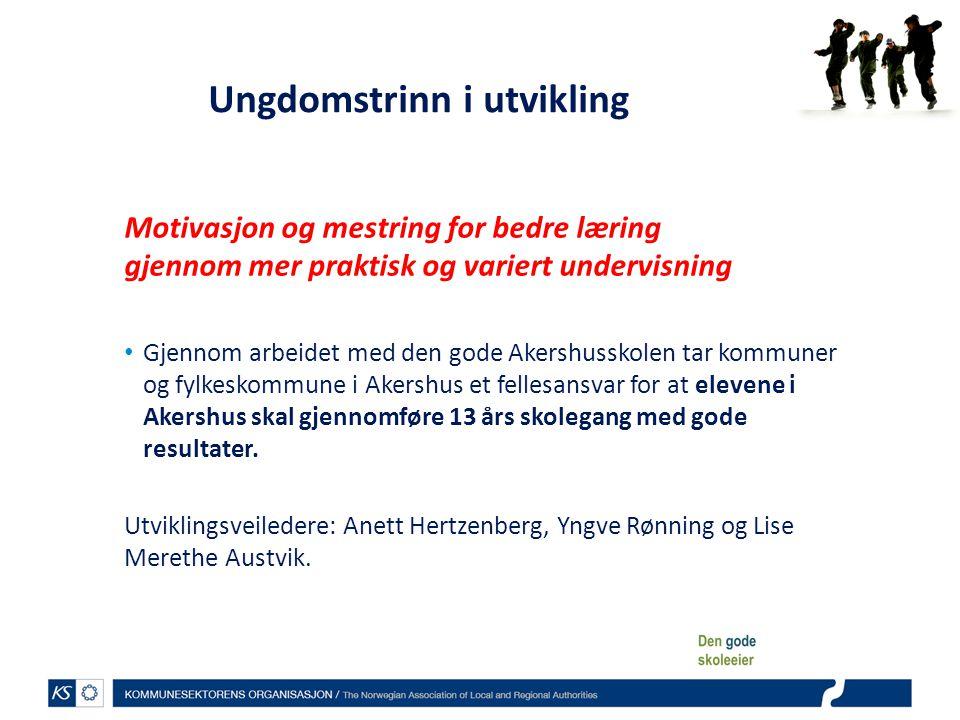 Ungdomstrinn i utvikling Motivasjon og mestring for bedre læring gjennom mer praktisk og variert undervisning Gjennom arbeidet med den gode Akershussk