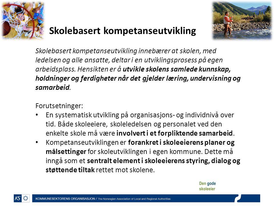 Skolebasert kompetanseutvikling Skolebasert kompetanseutvikling innebærer at skolen, med ledelsen og alle ansatte, deltar i en utviklingsprosess på eg