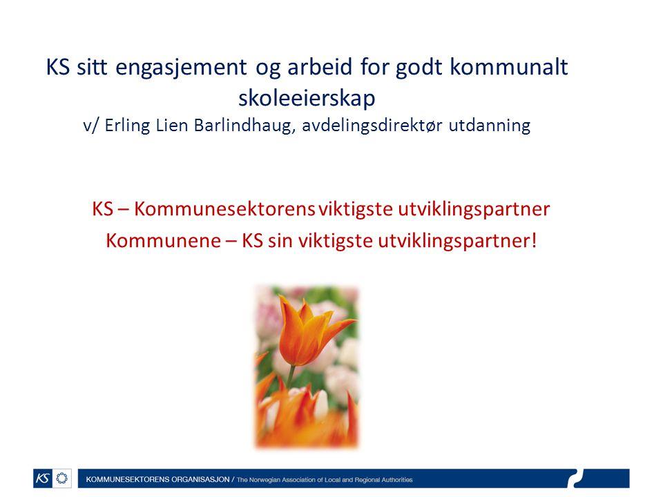 KS sitt engasjement og arbeid for godt kommunalt skoleeierskap v/ Erling Lien Barlindhaug, avdelingsdirektør utdanning KS – Kommunesektorens viktigste