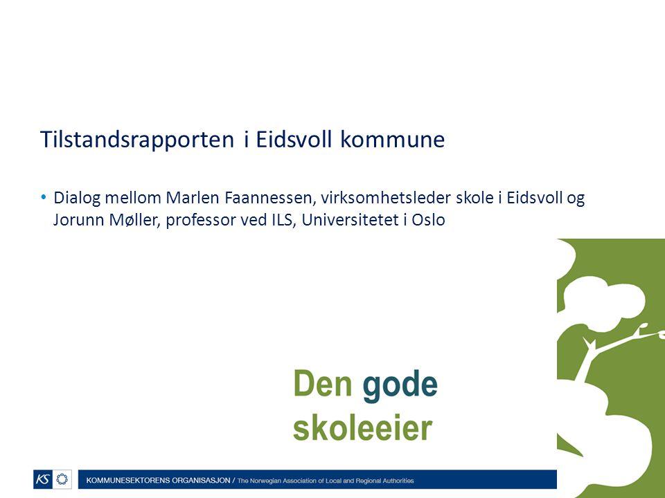 Tilstandsrapporten i Eidsvoll kommune Dialog mellom Marlen Faannessen, virksomhetsleder skole i Eidsvoll og Jorunn Møller, professor ved ILS, Universi