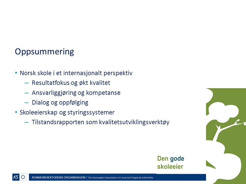 Oppsummering Norsk skole i et internasjonalt perspektiv – Resultatfokus og økt kvalitet – Ansvarliggjøring og kompetanse – Dialog og oppfølging Skolee