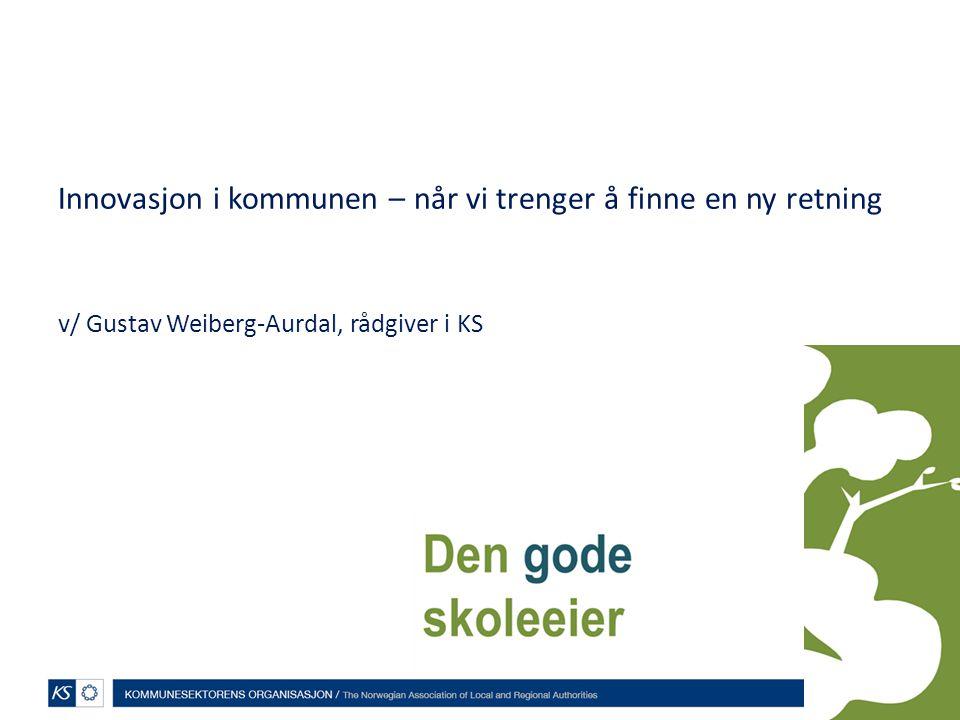 Innovasjon i kommunen – når vi trenger å finne en ny retning v/ Gustav Weiberg-Aurdal, rådgiver i KS