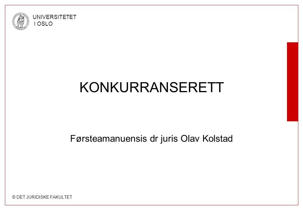 © DET JURIDISKE FAKULTET UNIVERSITETET I OSLO KONKURRANSERETT Førsteamanuensis dr juris Olav Kolstad