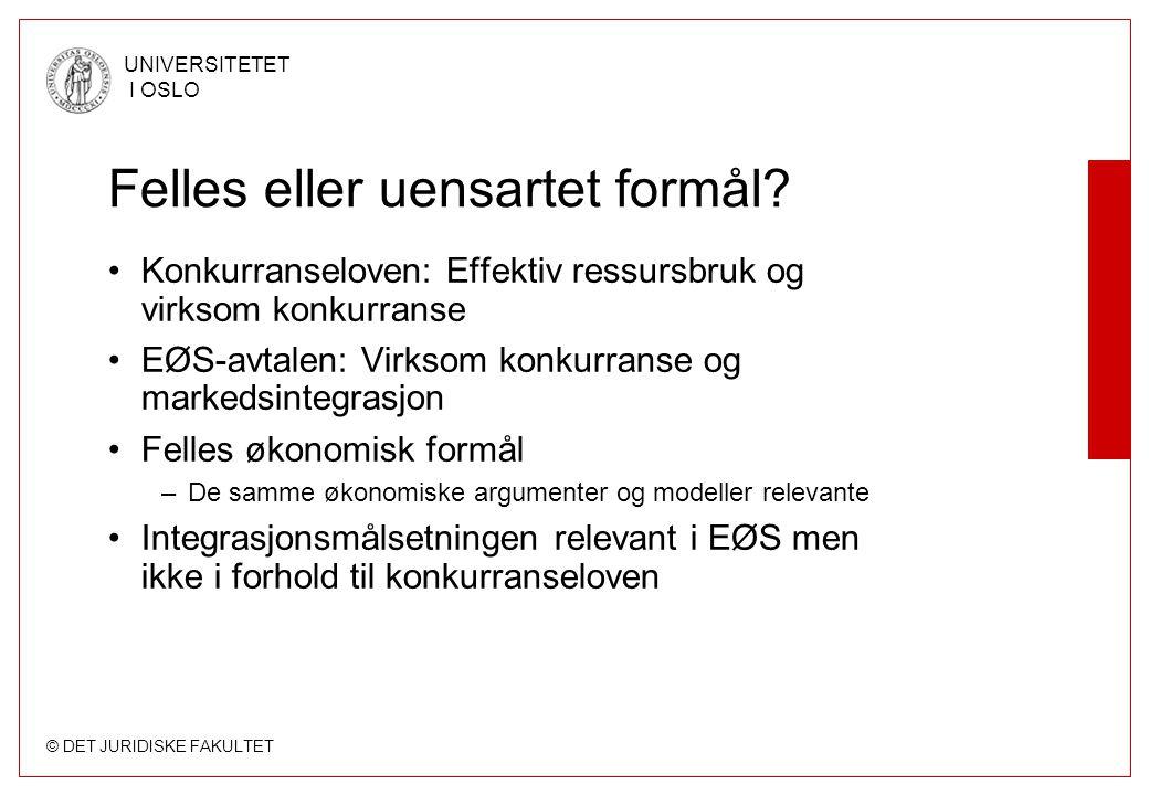 © DET JURIDISKE FAKULTET UNIVERSITETET I OSLO Felles eller uensartet formål? Konkurranseloven: Effektiv ressursbruk og virksom konkurranse EØS-avtalen