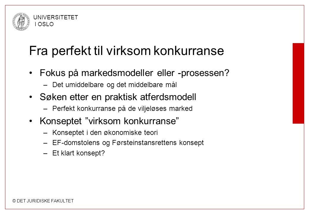 © DET JURIDISKE FAKULTET UNIVERSITETET I OSLO Fra perfekt til virksom konkurranse Fokus på markedsmodeller eller -prosessen? –Det umiddelbare og det m