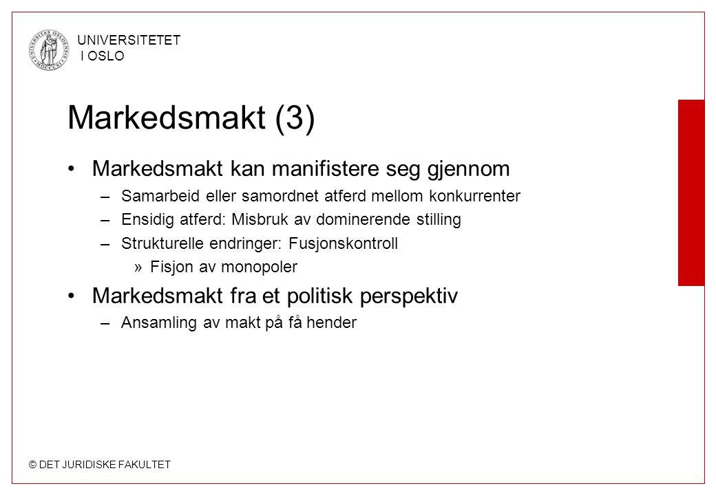 © DET JURIDISKE FAKULTET UNIVERSITETET I OSLO Markedsmakt (3) Markedsmakt kan manifistere seg gjennom –Samarbeid eller samordnet atferd mellom konkurr